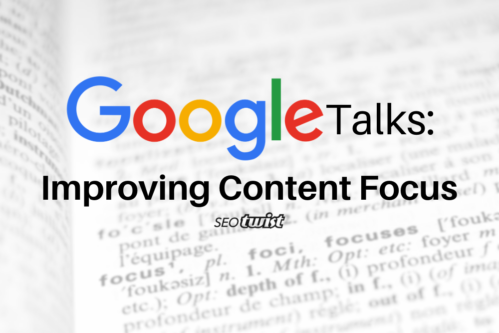 Google Talks: Improving Content Focus
