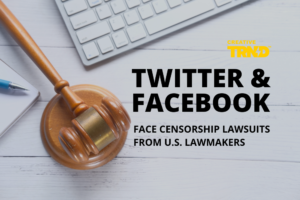 Twitter and Facebook Face Censorship Lawsuits from U.S Lawmakers