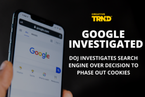 Dept. Of Justice Investigates Google Over Decision to Phase Out Cookies