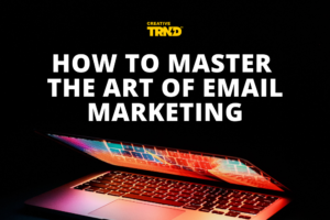 How to master the art of email marketing