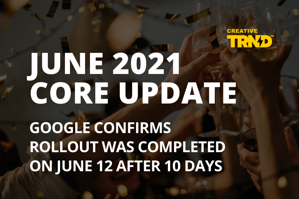 June 2021 Core Update - Google confirms rollout was completed on June 12 after 10 days