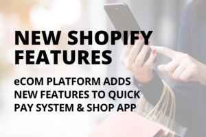 New Shopify Features - eCome platform adds New Features To Quick Pay System, Shop App