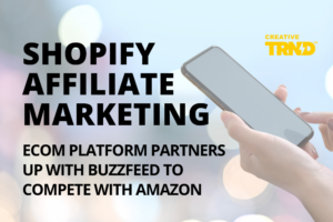 Shopify affiliate marketing - ecom platform partners with Buzzfeed to compete with Amazon