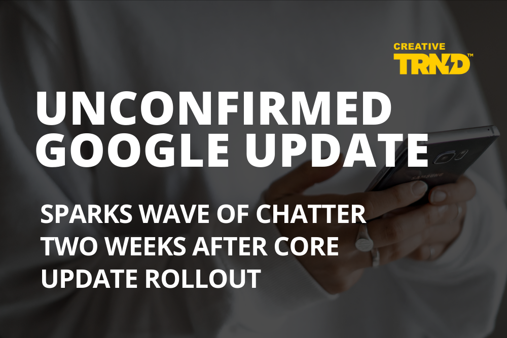 Unconfirmed Google Update Sparks Wave of Chatter in SEO Community