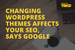 Changing WordPress Themes Affects Your SEO, Says Google